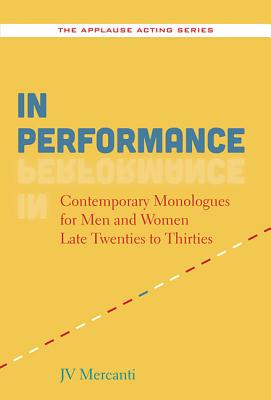 In Performance: Contemporary Monologues for Men and Women Late Twenties to Thirties (Applause Books) Cover Image