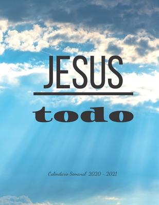 Jesus todo: Calendario Semanal 2020 - 2021 De Enero hasta Diciembre Con Versos de la Biblia Agenda Calendario Organizador Planific Cover Image