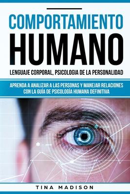 Comportamiento humano, Lenguaje corporal, Psicología de la Personalidad: Aprenda a Analizar a las Personas y Manejar Relaciones con la Guía de Psicolo Cover Image