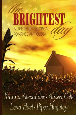 The Brightest Day: A Juneteenth Historical Romance Anthology Cover Image