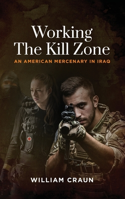 Working the Kill Zone: An American Mercenary in Iraq Cover Image