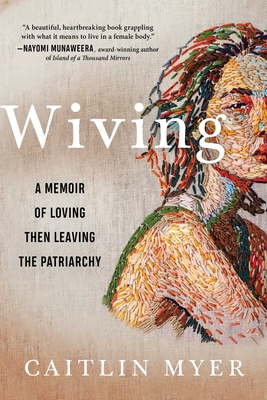Wiving: A Memoir of Loving then Leaving the Patriarchy Cover Image