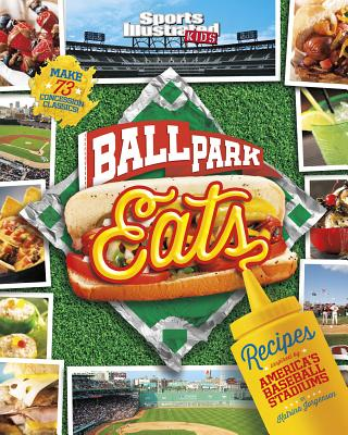 Ballpark Eats: Recipes Inspired by America's Baseball Stadiums (Sports Illustrated Kids) Cover Image