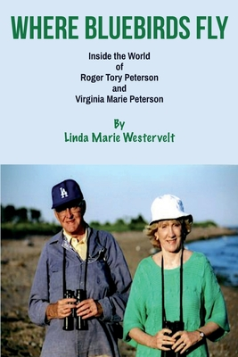 Where Bluebirds Fly: Inside The World of Roger Tory Peterson and Virginia Marie Peterson Cover Image