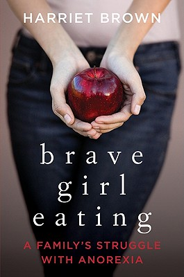 Brave Girl Eating: A Family's Struggle with Anorexia Cover Image