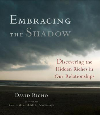 Embracing the Shadow: Discovering the Hidden Riches in Our Relationships Cover Image