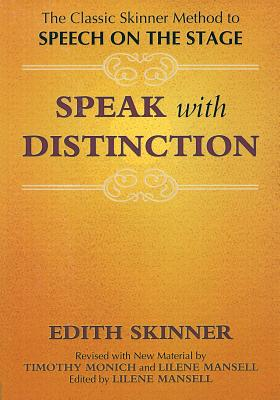 Speak with Distinction: The Classic Skinner Method to Speech on the Stage (Applause Acting) Cover Image
