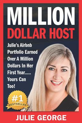 Million Dollar Host: Julie's AirBnb Portfolio Earned Over A Million Dollars In Her First Year... Yours Can Too! Cover Image