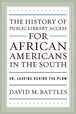 History of Public Library Access for African Americans in the South: Or, Leaving Behind the Plow Cover Image
