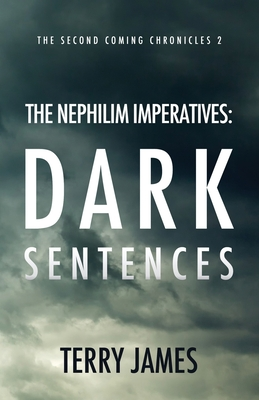 The Nephilim Imperatives: Dark Sentences (Second Coming Chronicles #2) Cover Image