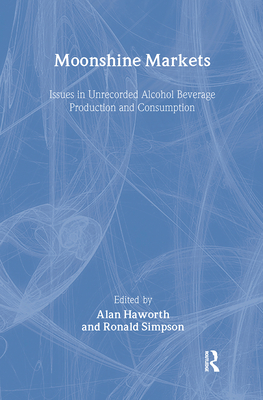 Moonshine Markets: Issues in Unrecorded Alcohol Beverage Production and Consumption Cover Image
