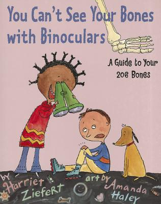 You Can't See Your Bones with Binoculars: A Guide to Your 206 Bones Cover Image