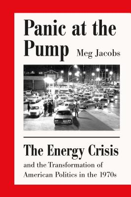 Panic at the Pump: The Energy Crisis and the Transformation of American Politics in the 1970s Cover Image