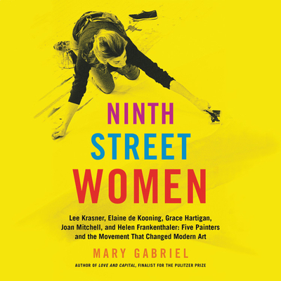 Ninth Street Women: Lee Krasner, Elaine de Kooning, Grace Hartigan, Joan Mitchell, and Helen Frankenthaler: Five Painters and the Movement Cover Image