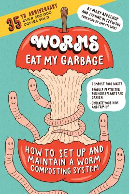 Worms Eat My Garbage, 35th Anniversary Edition: How to Set Up and Maintain a Worm Composting System: Compost Food Waste, Produce Fertilizer for Houseplants and Garden, and Educate Your Kids and Family Cover Image