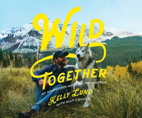 Wild Together: My Adventures with Loki the Wolfdog Cover Image