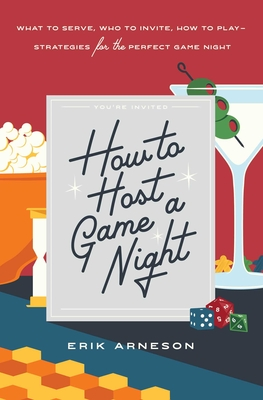 How to Host a Game Night: What to Serve, Who to Invite, How to Play—Strategies for the Perfect Game Night Cover Image