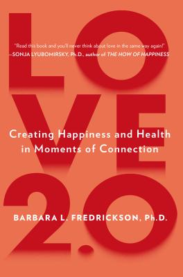 Love 2.0: Finding Happiness and Health in Moments of Connection Cover Image
