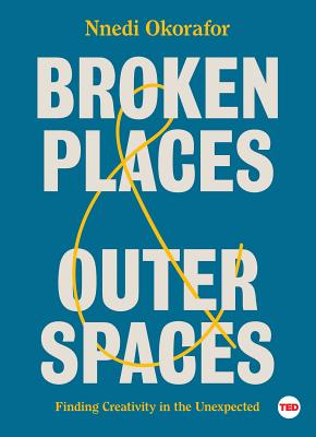 Broken Places & Outer Spaces: Finding Creativity in the Unexpected (TED Books) Cover Image