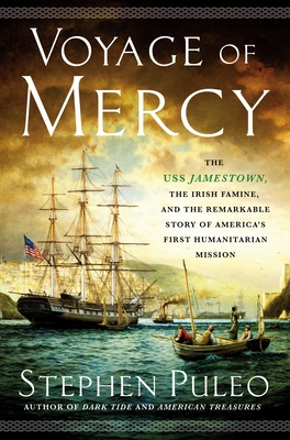 Voyage of Mercy: The USS Jamestown, the Irish Famine, and the Remarkable Story of America's First Humanitarian Mission Cover Image