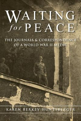 Waiting for Peace: The Journals & Correspondence of a World War II Medic Cover Image