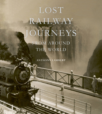 Lost Railway Journeys from Around the World Cover Image