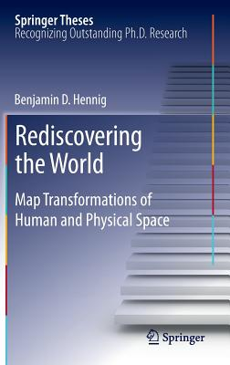 Rediscovering the World: Map Transformations of Human and Physical Space (Springer Theses) Cover Image