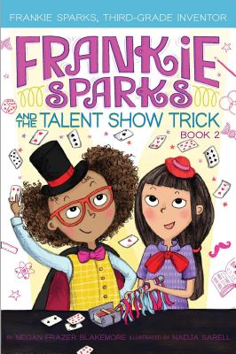 Frankie Sparks and the Talent Show Trick (Frankie Sparks, Third-Grade Inventor #2) Cover Image