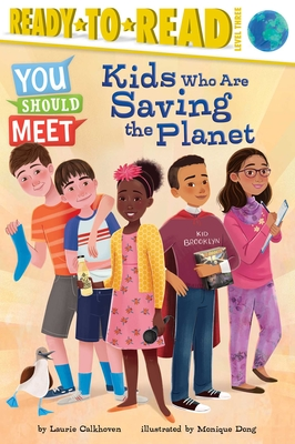 Kids Who Are Saving the Planet: Ready-to-Read Level 3 (You Should Meet) Cover Image