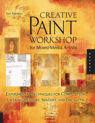 Creative Paint Workshop for Mixed-Media Artists: Experimental Techniques for Composition, Layering, Texture, Imagery, and Encaustic Cover Image