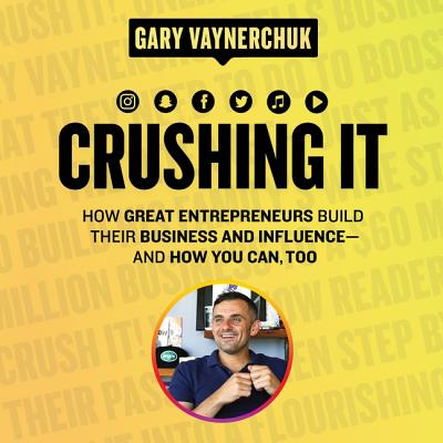 Crushing It! Lib/E: How Great Entrepreneurs Build Their Business and Influence-And How You Can, Too Cover Image