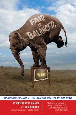 Fair and Balanced, My Ass!: An Unbridled Look at the Bizarre Reality of Fox News Cover Image
