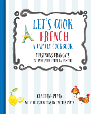 Let's Cook French, A Family Cookbook: Cuisinons Francais, Un livre pour toute la famille Cover Image