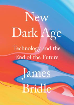 New Dark Age: Technology and the End of the Future Cover Image