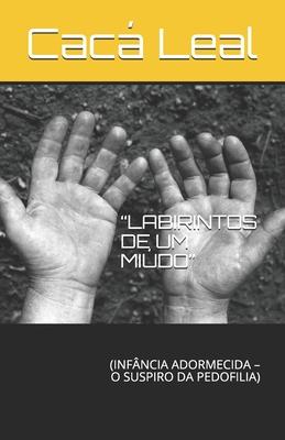 Labirintos de Um Miúdo: (infância Adormecida - O Suspiro Da Pedofilia) Cover Image