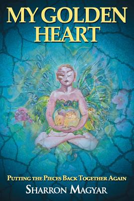 My Golden Heart: Putting the Pieces Together Again Cover Image