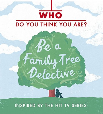 Who Do You Think You Are?: Be a Family Tree Detective Cover Image