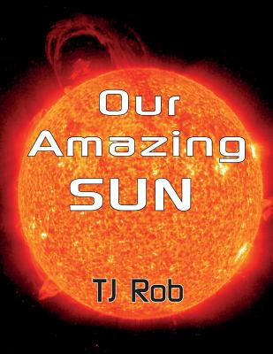 Our Amazing Sun: (Age 5 - 8) (Exploring Space) Cover Image