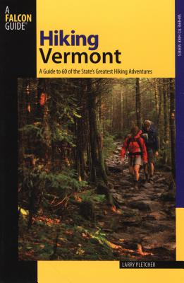 Hiking Vermont: 60 Of Vermont's Greatest Hiking Adventures, Second Edition (State Hiking Guides) Cover Image