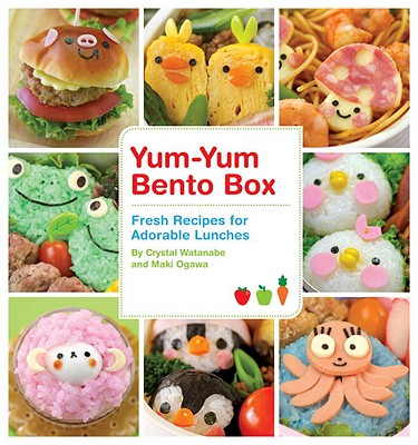 Yum-Yum Bento Box: Fresh Recipes for Adorable Lunches Cover Image