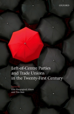 Left-Of-Centre Parties and Trade Unions in the Twenty-First Century Cover Image