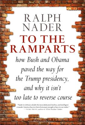 To the Ramparts: How Bush and Obama Paved the Way for the Trump Presidency, and Why It Isn't Too  Late to Reverse Course Cover Image