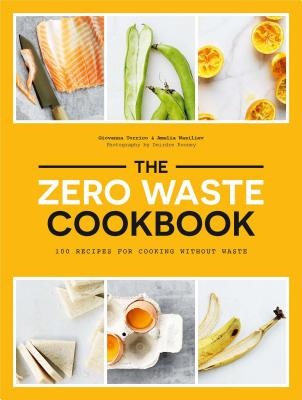 The Zero Waste Cookbook: 100 Recipes for Cooking without Waste Cover Image