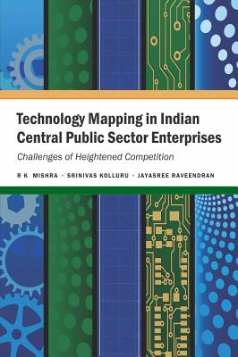 Technology Mapping in Indian Central Public Sector Enterprises: Challenges of Heightened Competition Cover Image