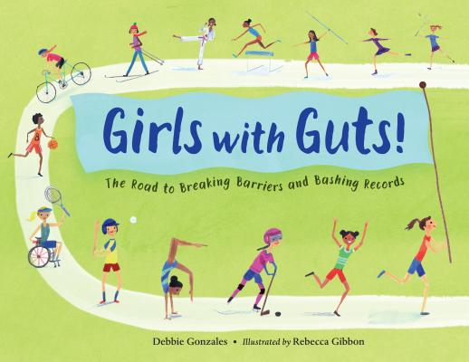 Girls with Guts!: The Road to Breaking Barriers and Bashing Records Cover Image