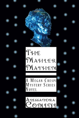 The Mahler Mayhem: A Megan Crespi Mystery Series Novel Cover Image