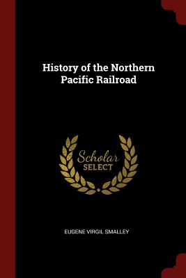 History of the Northern Pacific Railroad Cover Image