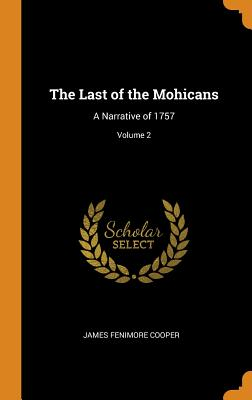 The Last of the Mohicans: A Narrative of 1757; Volume 2 Cover Image