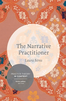 The Narrative Practitioner (Practice Theory in Context) Cover Image
