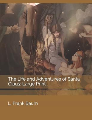 The Life and Adventures of Santa Claus: Large Print Cover Image